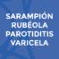 SARAMPIÓN RUBÉOLA PAROTIDITIS VARICELA
